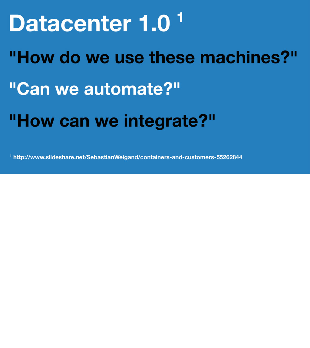 "Datacenter 1.0 1 ""How do we use these machines?..."