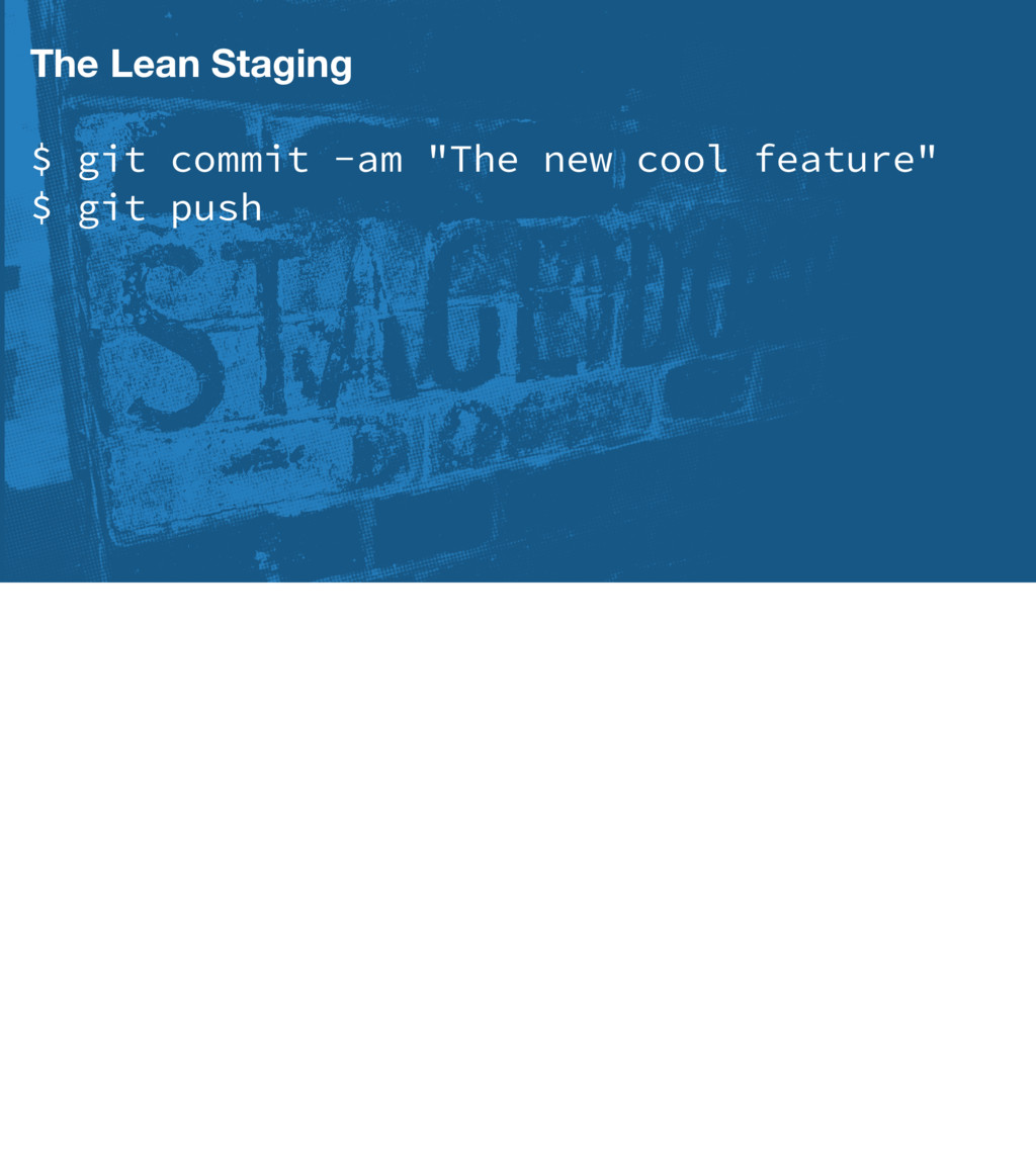 "The Lean Staging $ git commit -am ""The new cool..."
