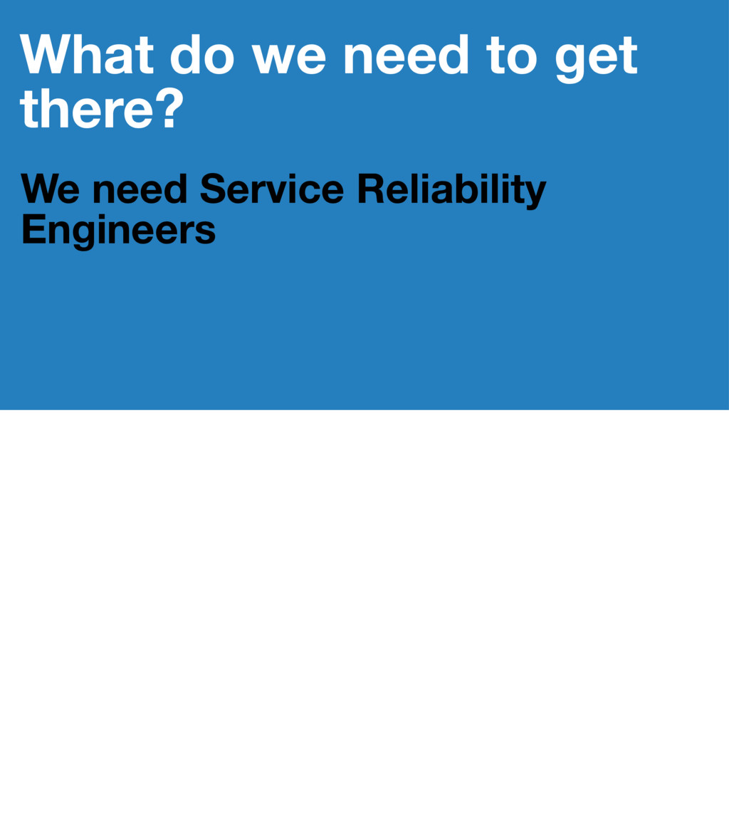 What do we need to get there? We need Service R...