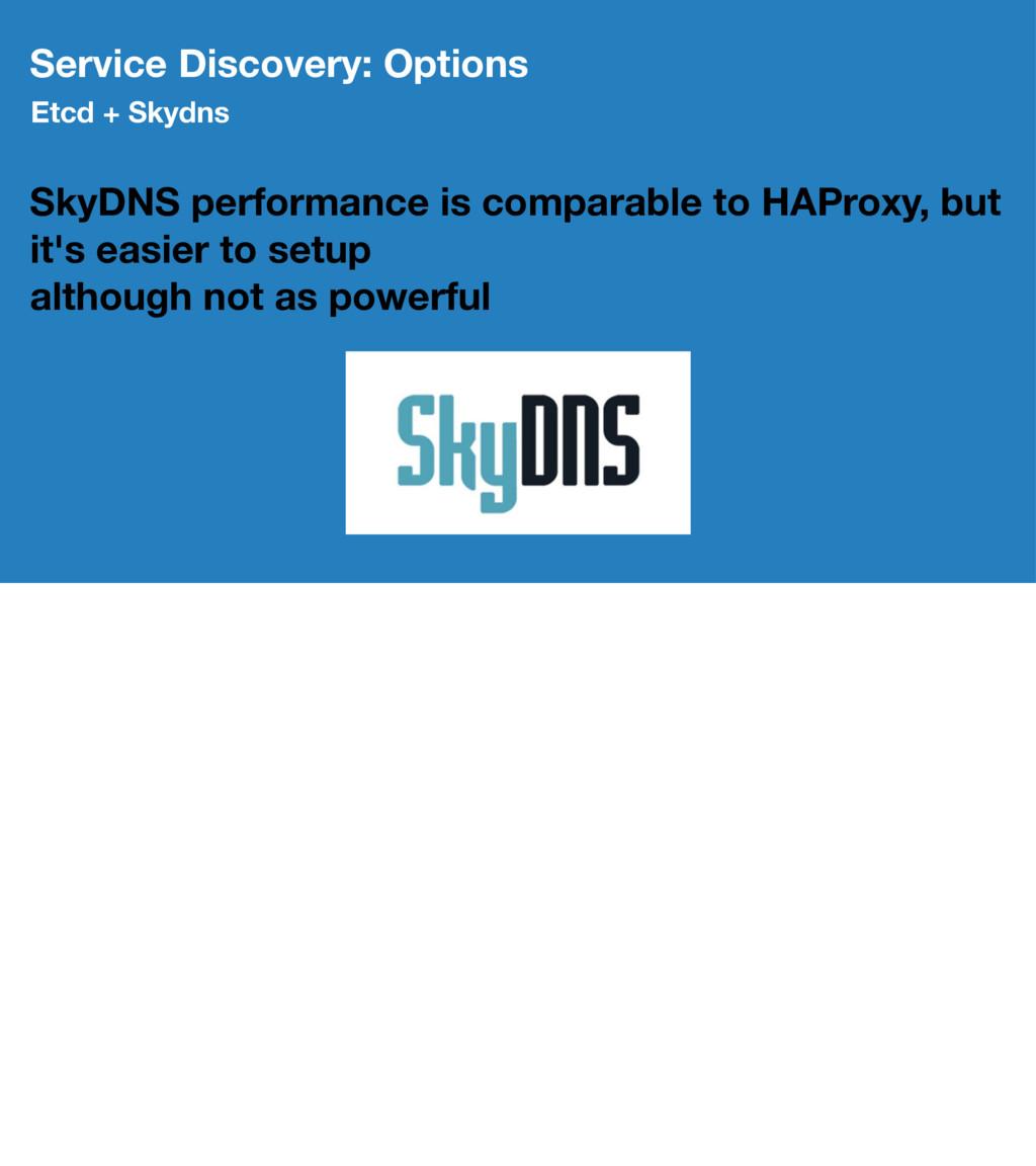 Service Discovery: Options Etcd + Skydns SkyDNS...