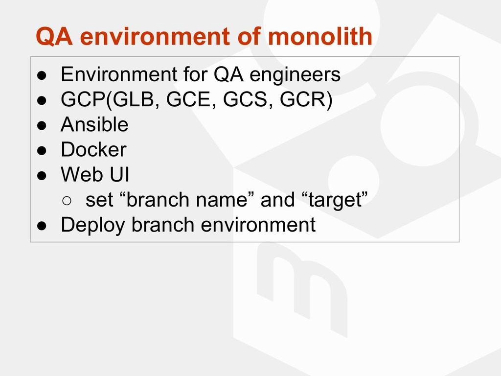 QA environment of monolith ● Environment for QA...