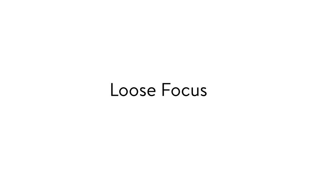 Loose Focus