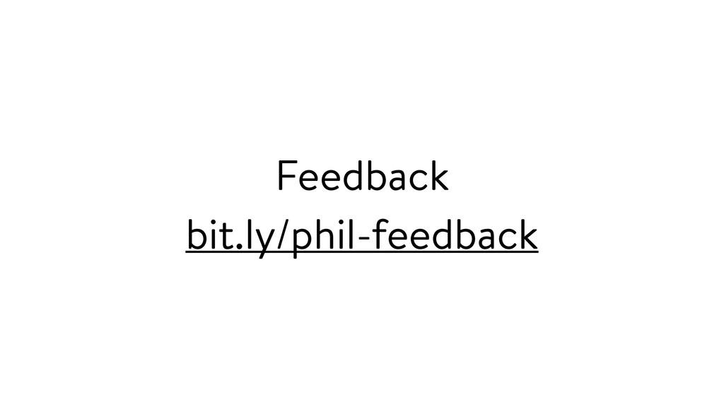 Feedback bit.ly/phil-feedback