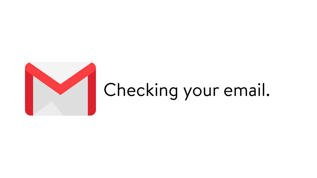 Checking your email.