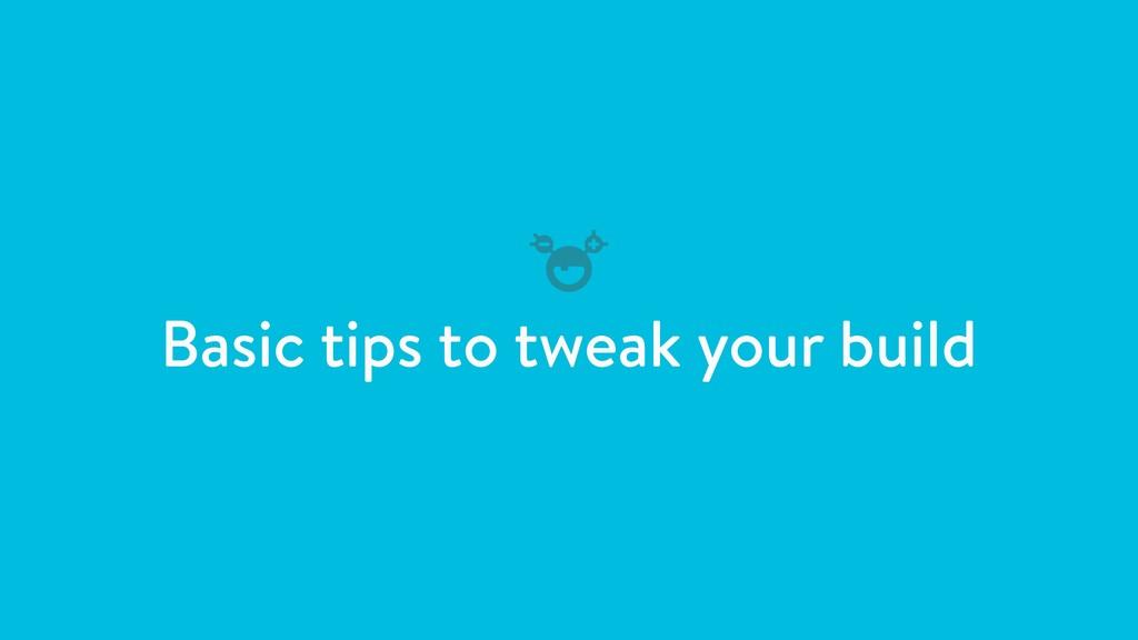 Basic tips to tweak your build