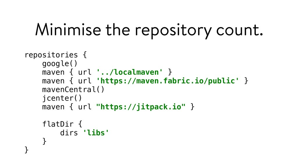 Minimise the repository count. repositories { g...