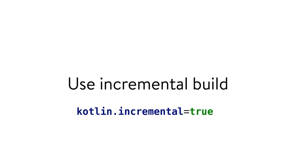 Use incremental build kotlin.incremental=true
