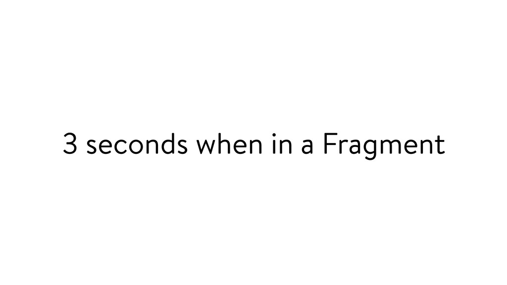 3 seconds when in a Fragment
