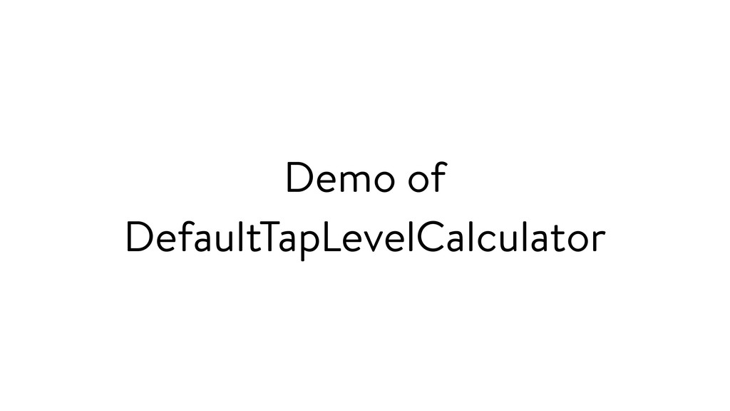 Demo of DefaultTapLevelCalculator