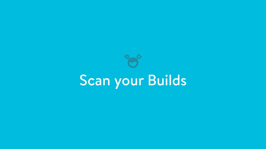 Scan your Builds