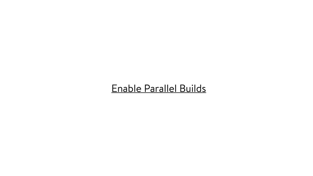 Enable Parallel Builds