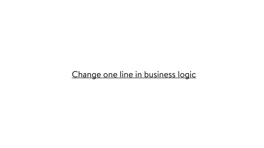 Change one line in business logic
