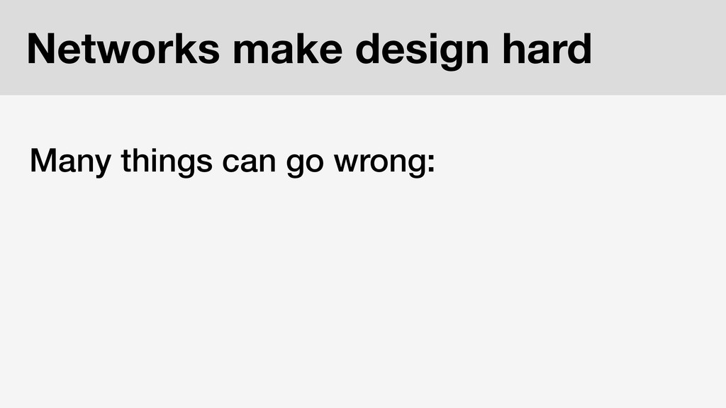 Networks make design hard Many things can go wr...