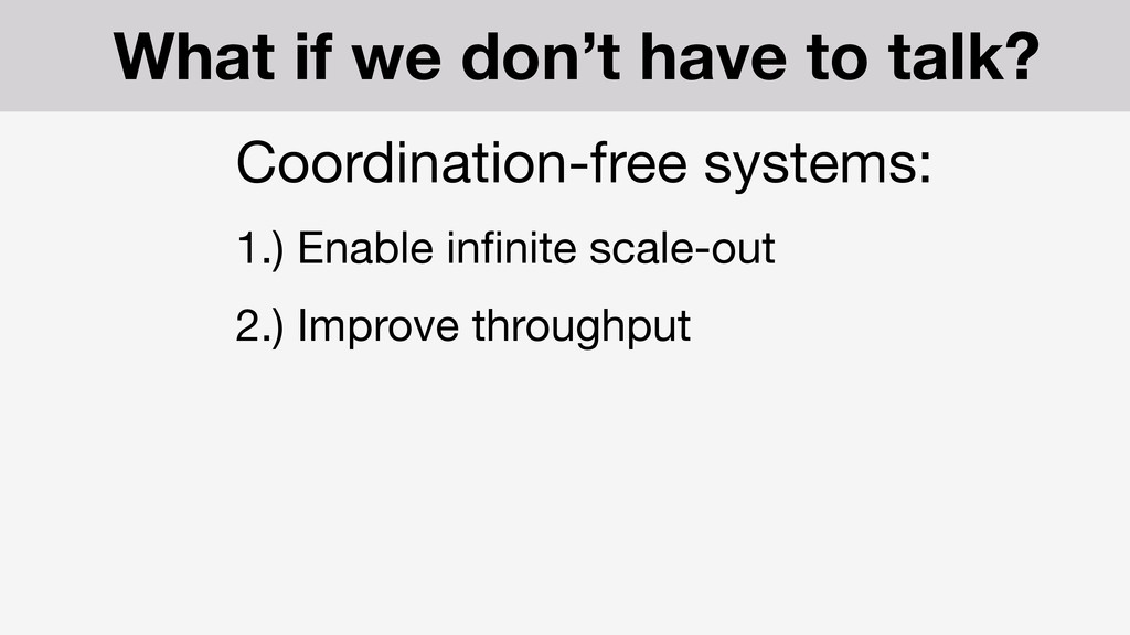 Coordination-free systems:  1.) Enable infinite ...