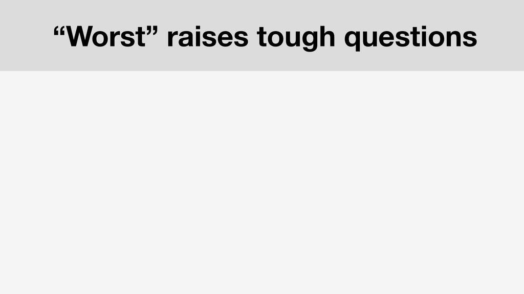 """""""Worst"""" raises tough questions"""