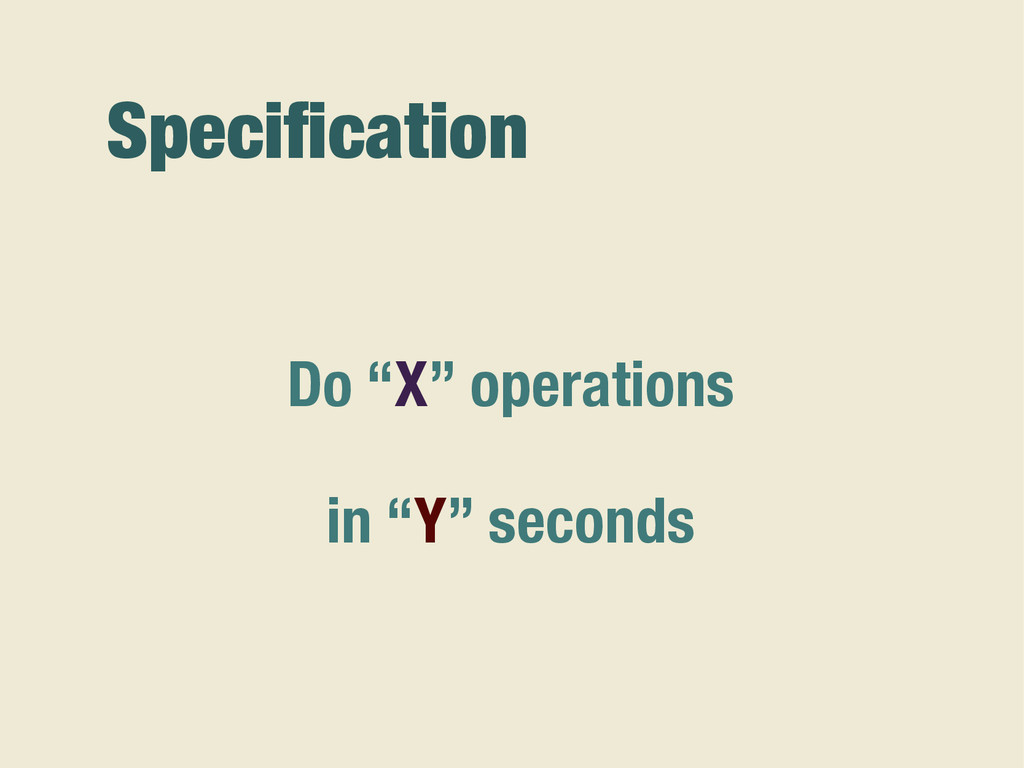 """Specification Do """"X"""" operations in """"Y"""" seconds"""