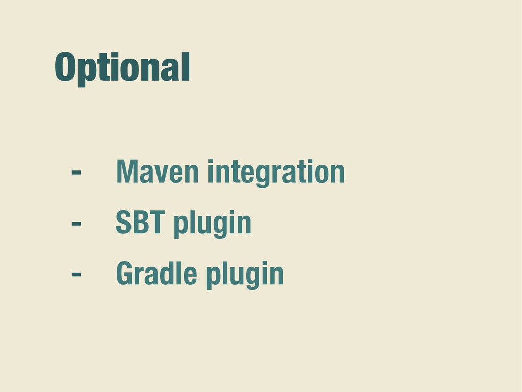 Optional - Maven integration - SBT plugin - Gra...