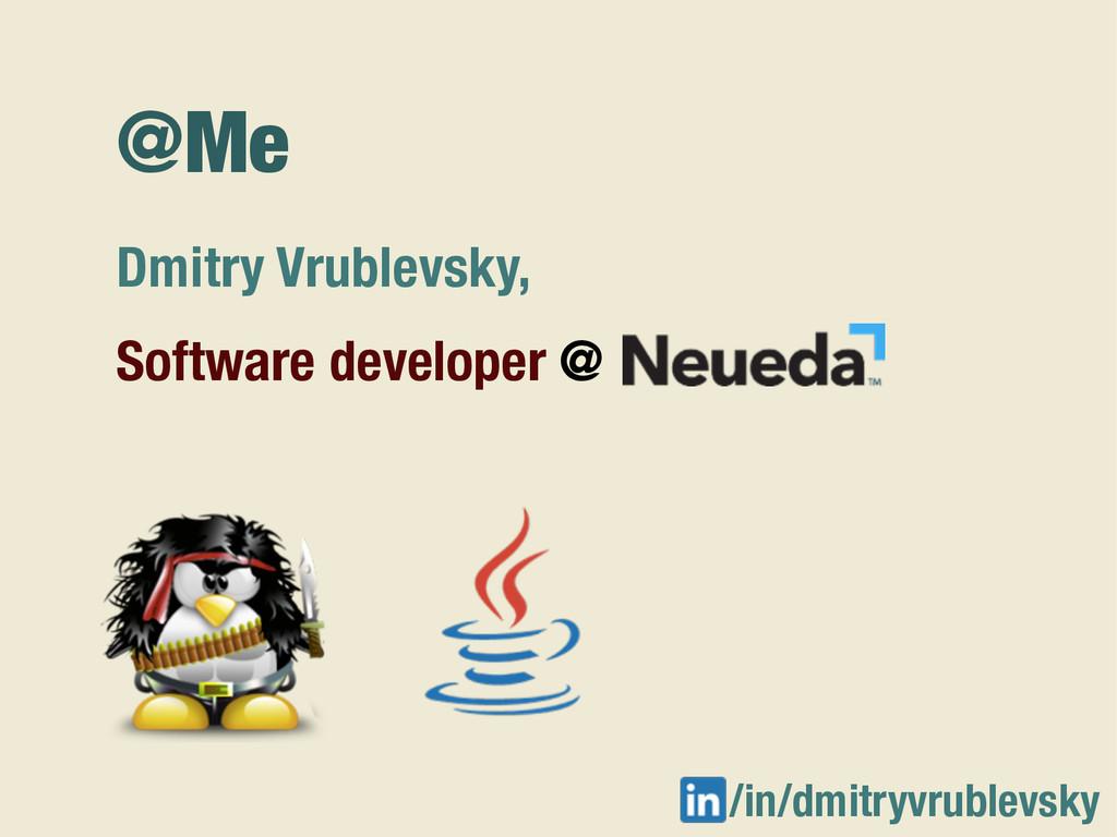 @Me Dmitry Vrublevsky, Software developer @ /in...