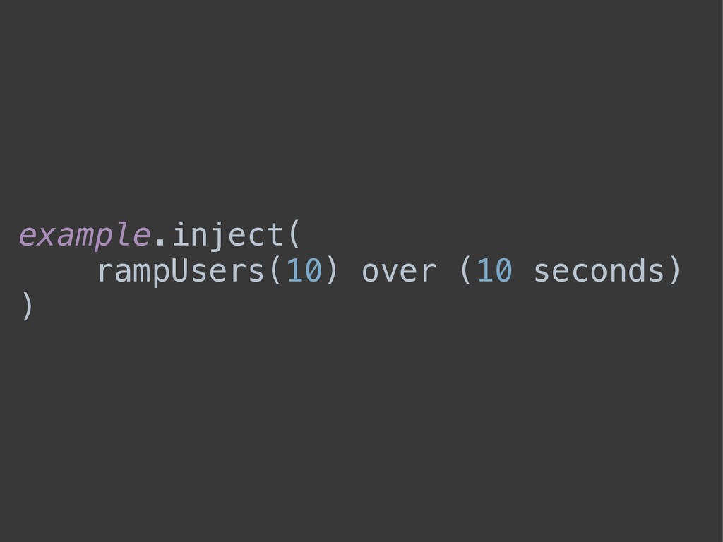 example.inject( rampUsers(10) over (10 seconds)...