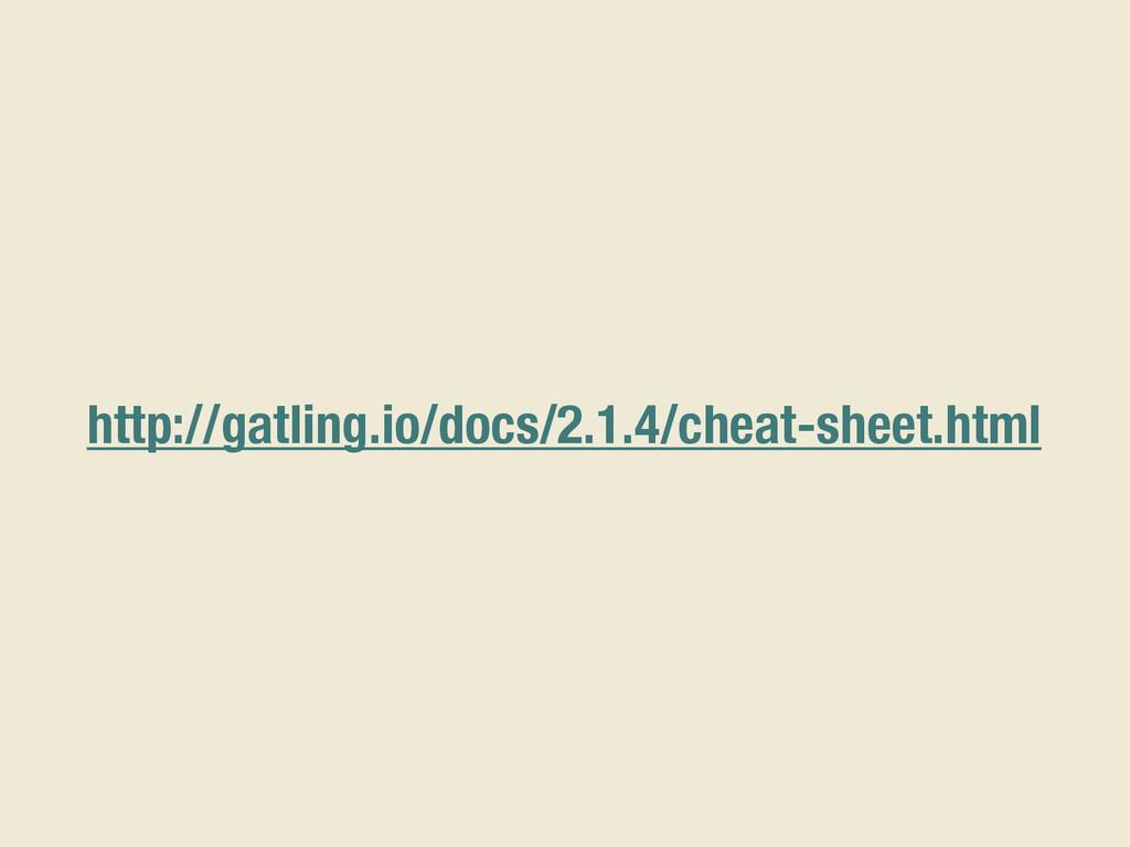 http://gatling.io/docs/2.1.4/cheat-sheet.html