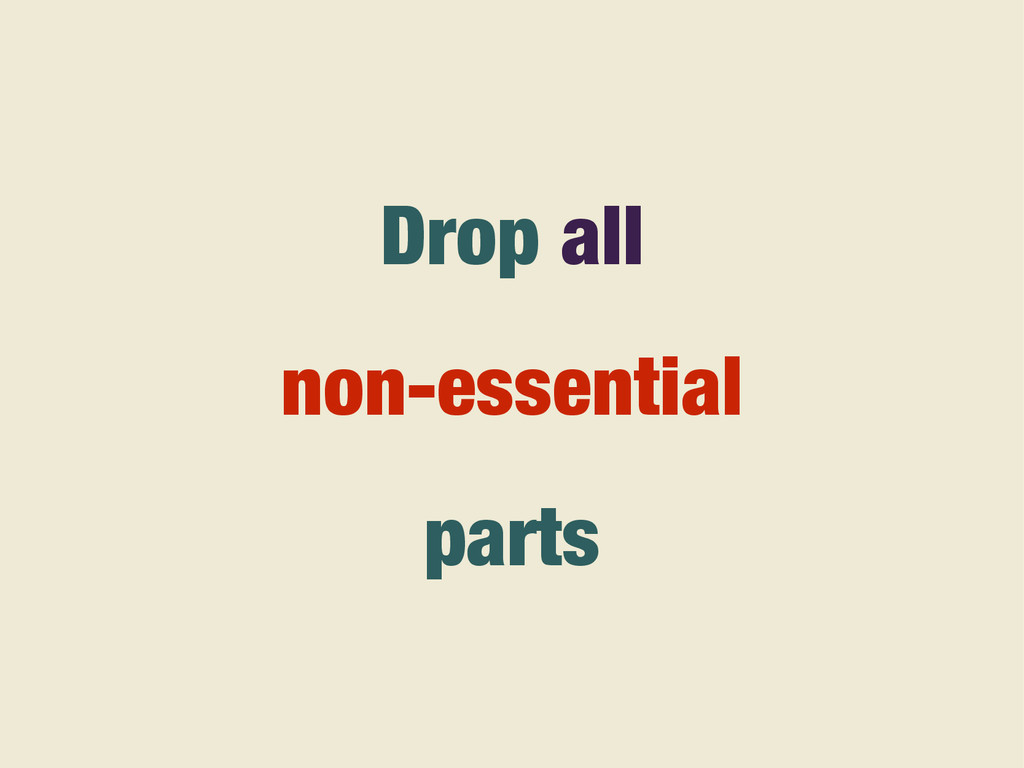 Drop all non-essential parts