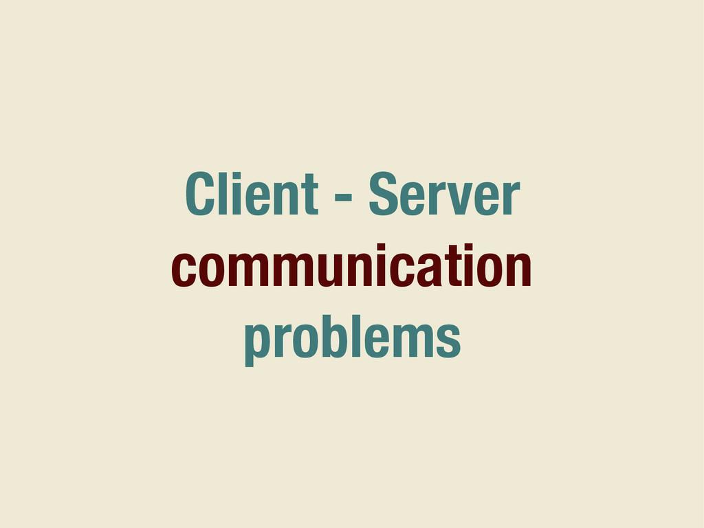 Client - Server communication problems