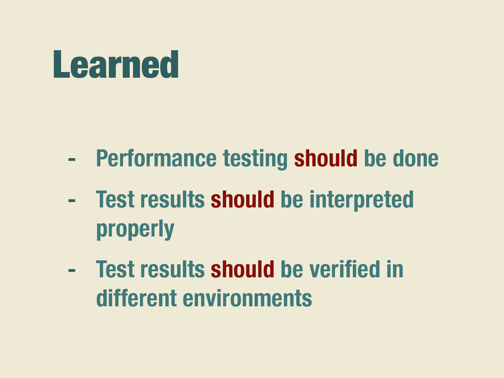 Learned - Performance testing should be done - ...