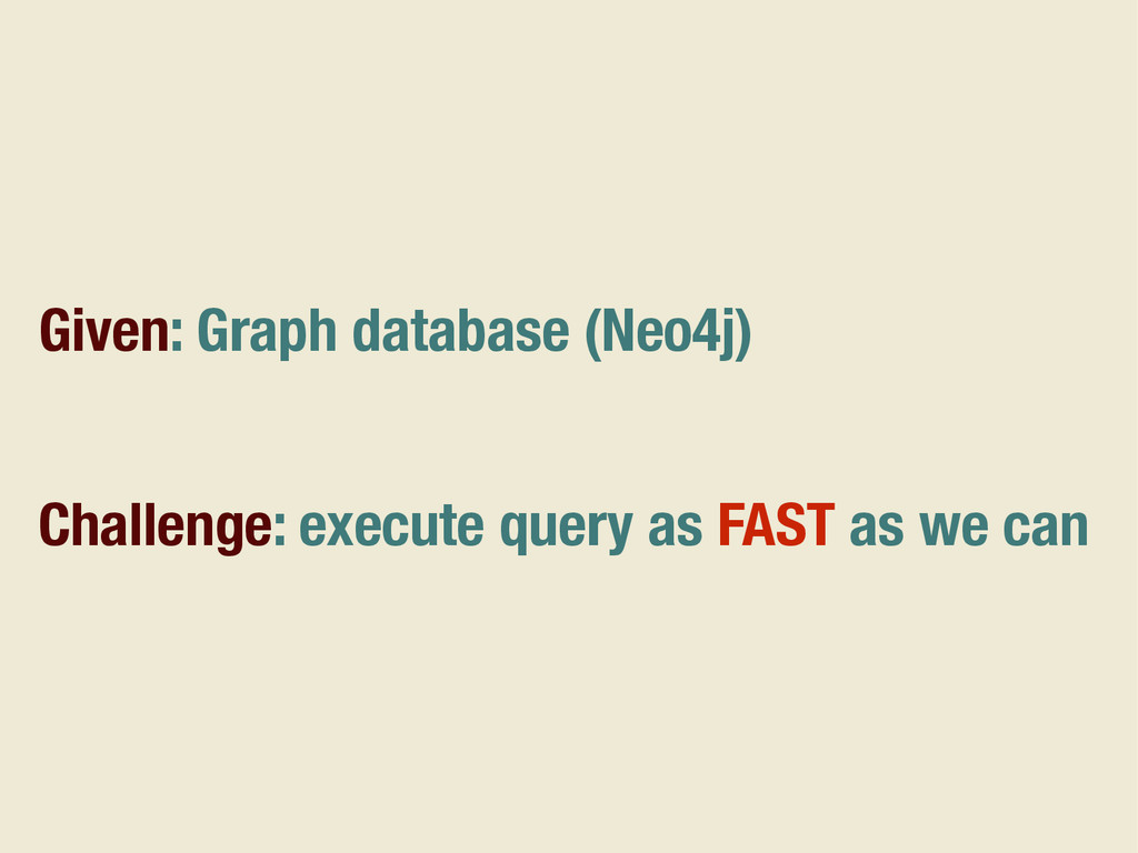Given: Graph database (Neo4j) Challenge: execut...