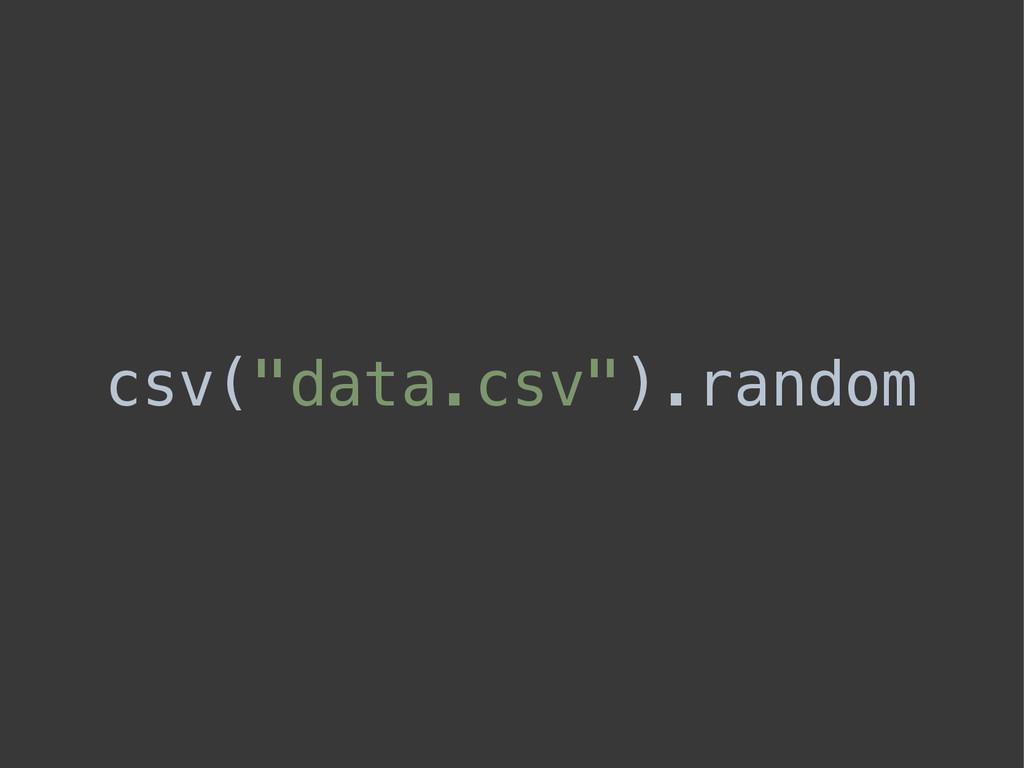 "csv(""data.csv"").random"