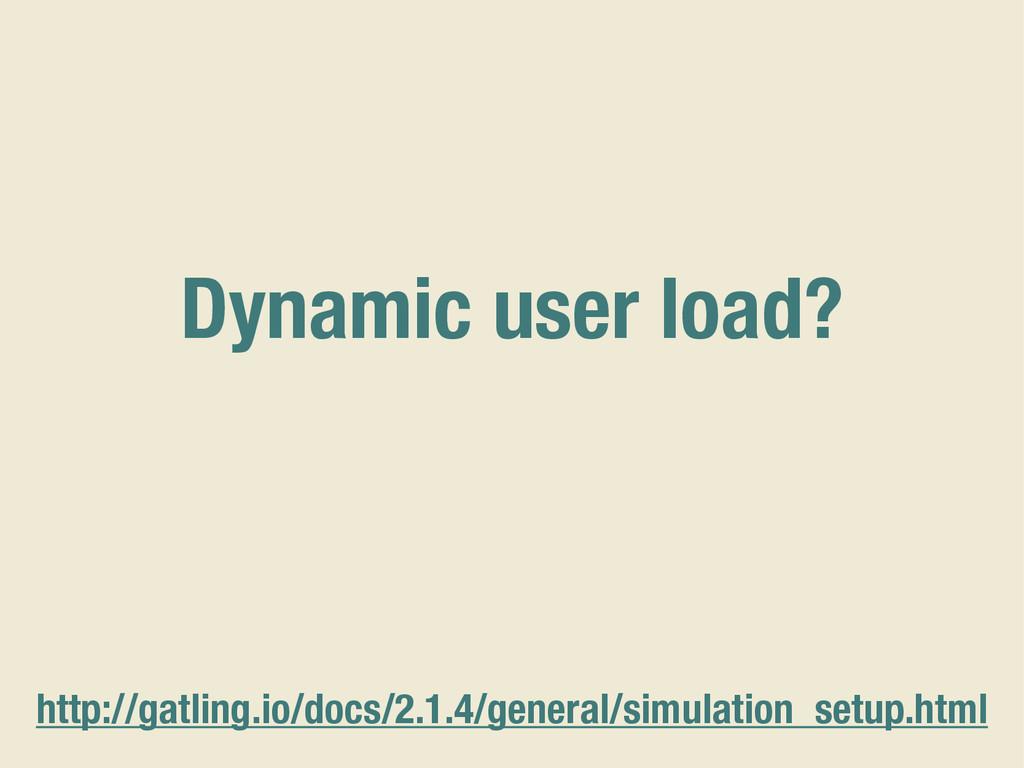 Dynamic user load? http://gatling.io/docs/2.1.4...