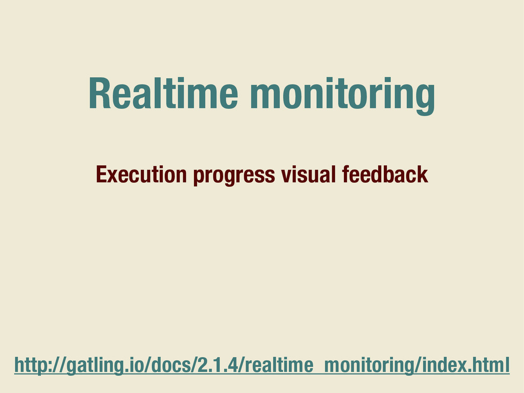 Realtime monitoring http://gatling.io/docs/2.1....