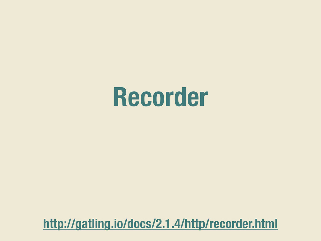 Recorder http://gatling.io/docs/2.1.4/http/reco...