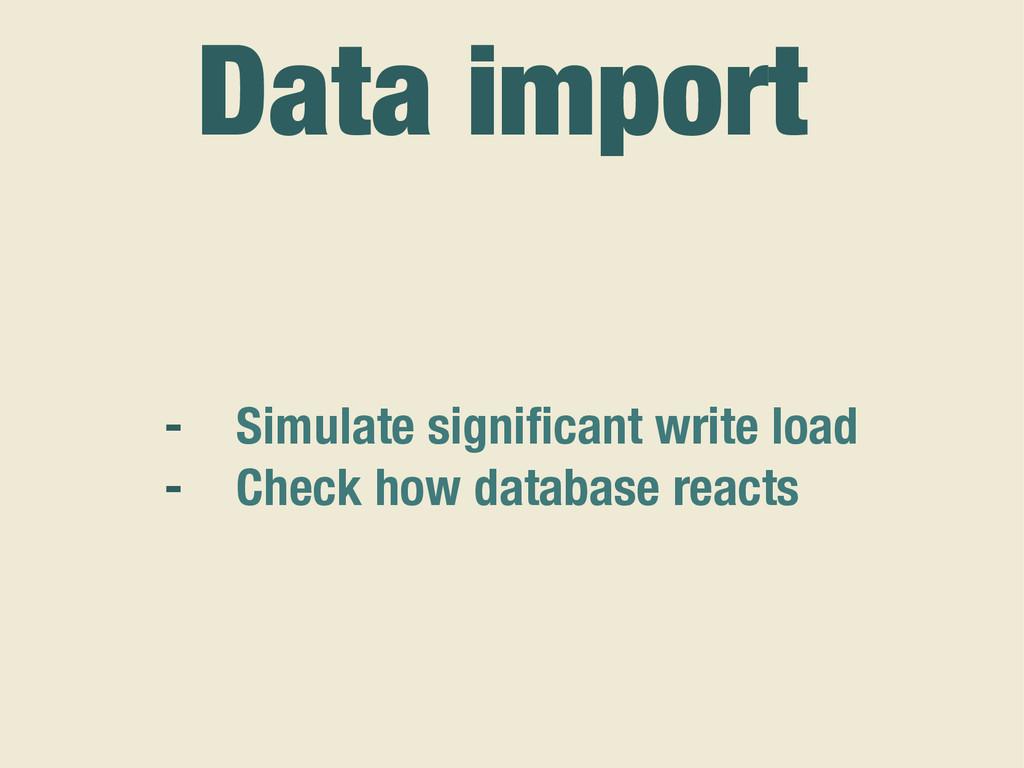 - Simulate significant write load - Check how da...