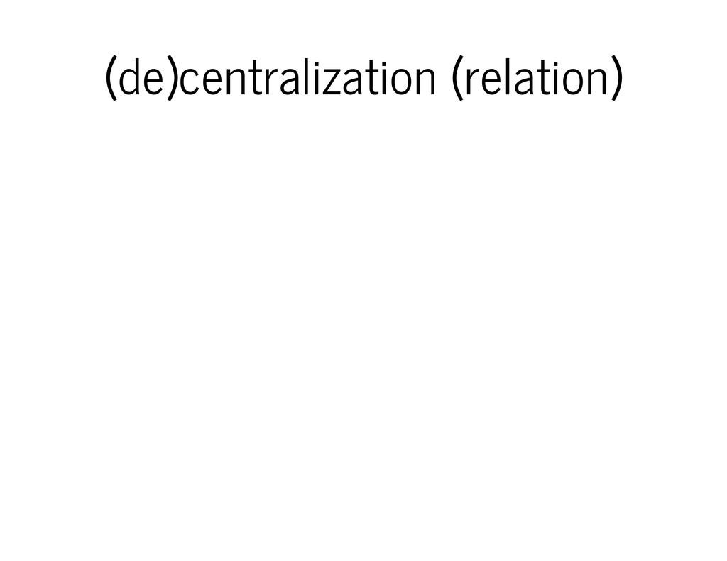 (de)centralization (relation)
