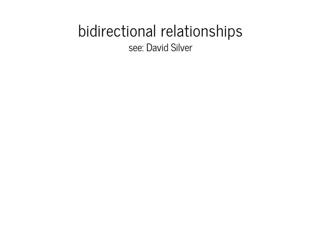 bidirectional relationships see: David Silver