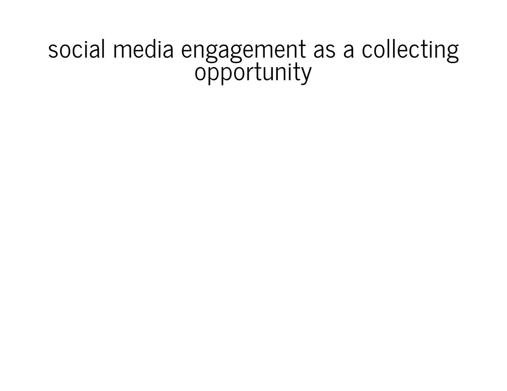 social media engagement as a collecting opportu...