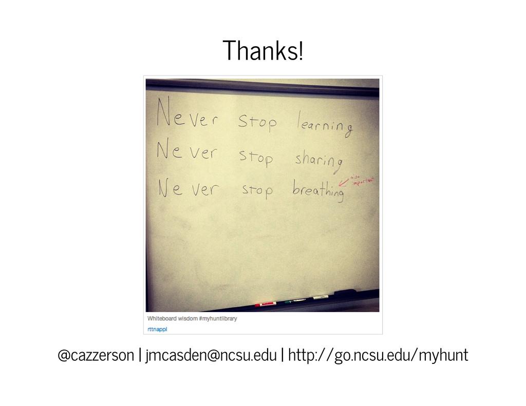 Thanks! @cazzerson | jmcasden@ncsu.edu | http:/...