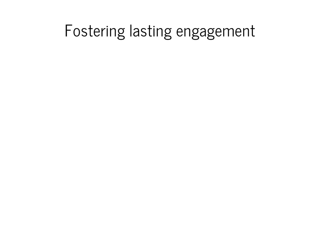 Fostering lasting engagement