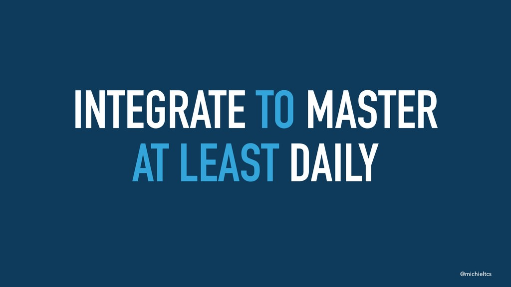 @michieltcs INTEGRATE TO MASTER