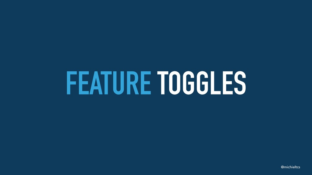 @michieltcs FEATURE TOGGLES