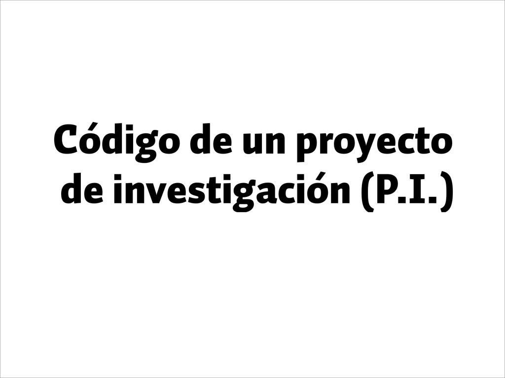 Código de un proyecto de investigación (P.I.)