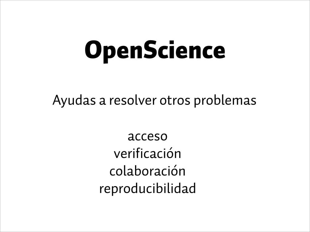 OpenScience Ayudas a resolver otros problemas a...