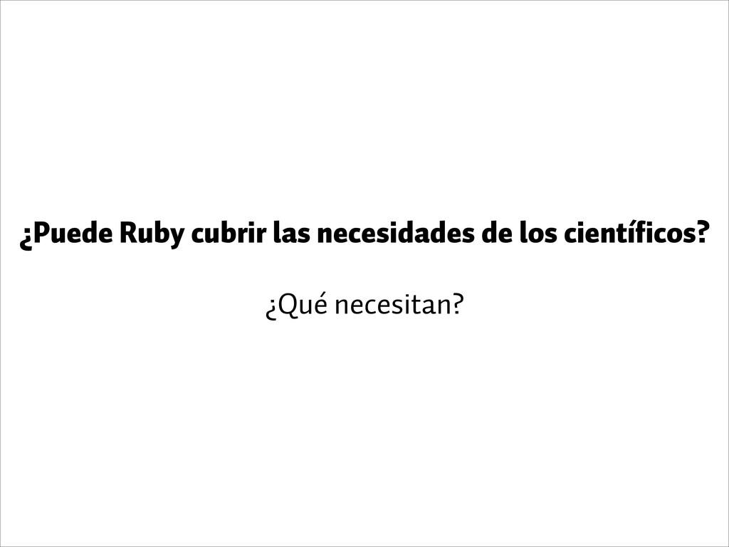 ¿Puede Ruby cubrir las necesidades de los cient...