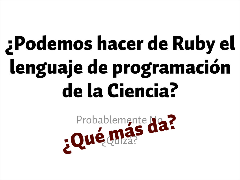 ¿Podemos hacer de Ruby el lenguaje de programac...