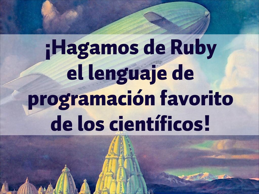 ¡Hagamos de Ruby  el lenguaje de programación ...