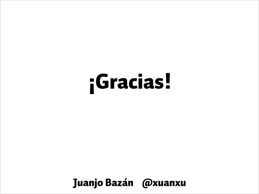¡Gracias! Juanjo Bazán @xuanxu