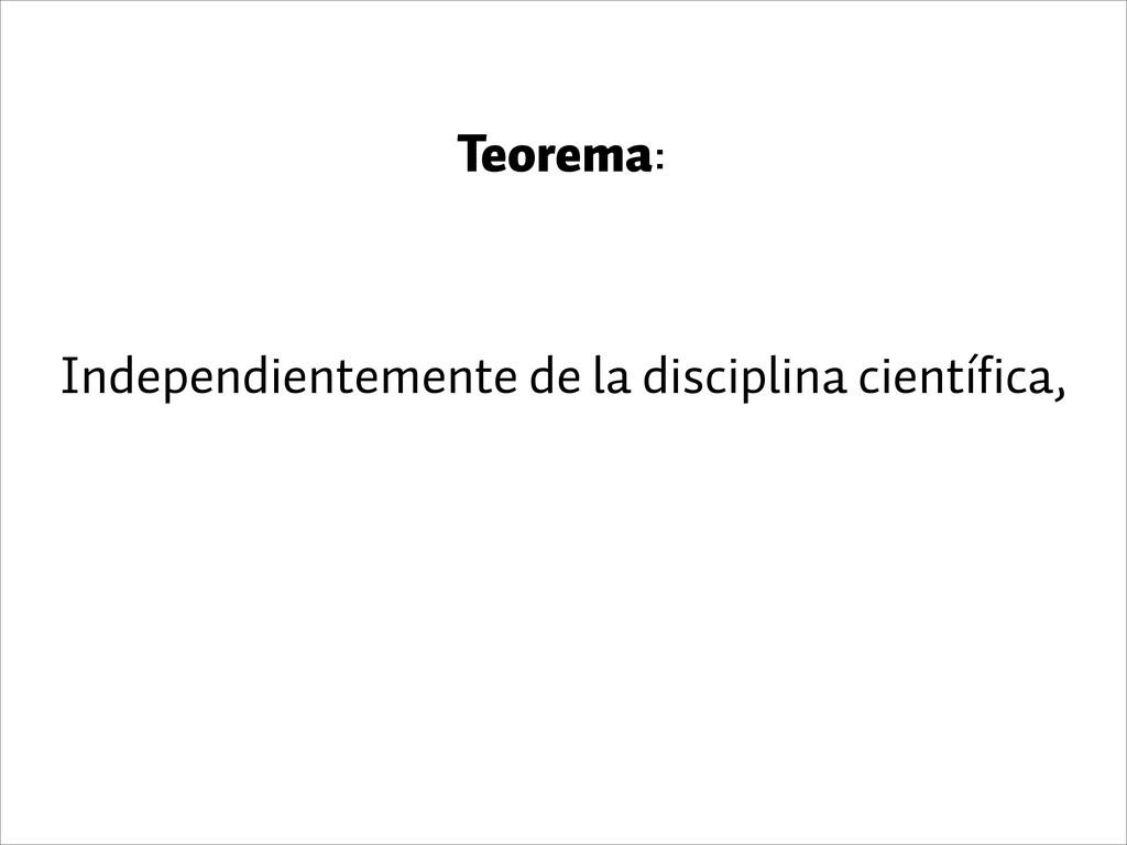 Teorema: Independientemente de la disciplina ci...