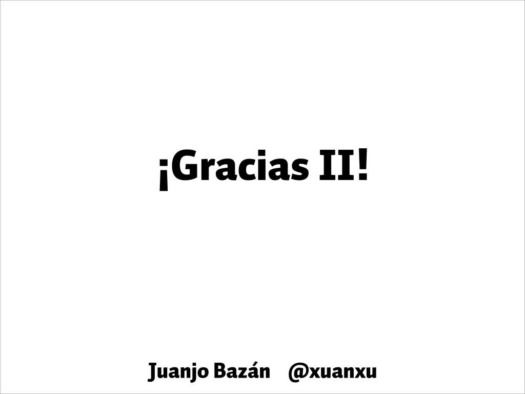¡Gracias II! Juanjo Bazán @xuanxu