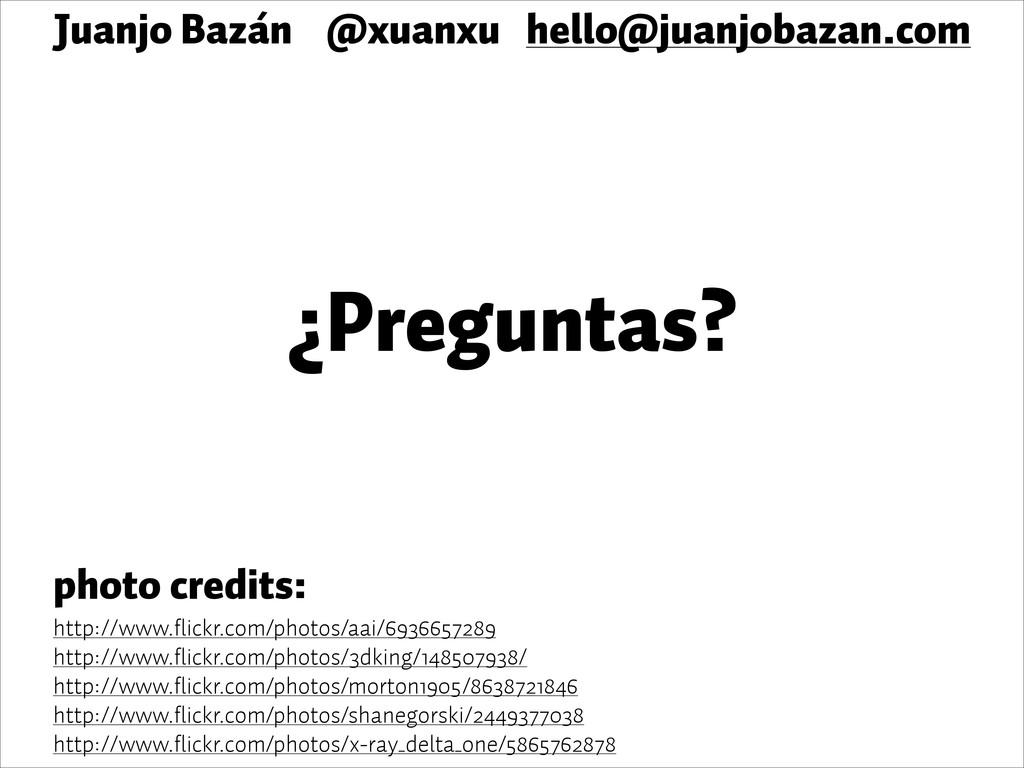 ¿Preguntas? Juanjo Bazán @xuanxu hello@juanjoba...