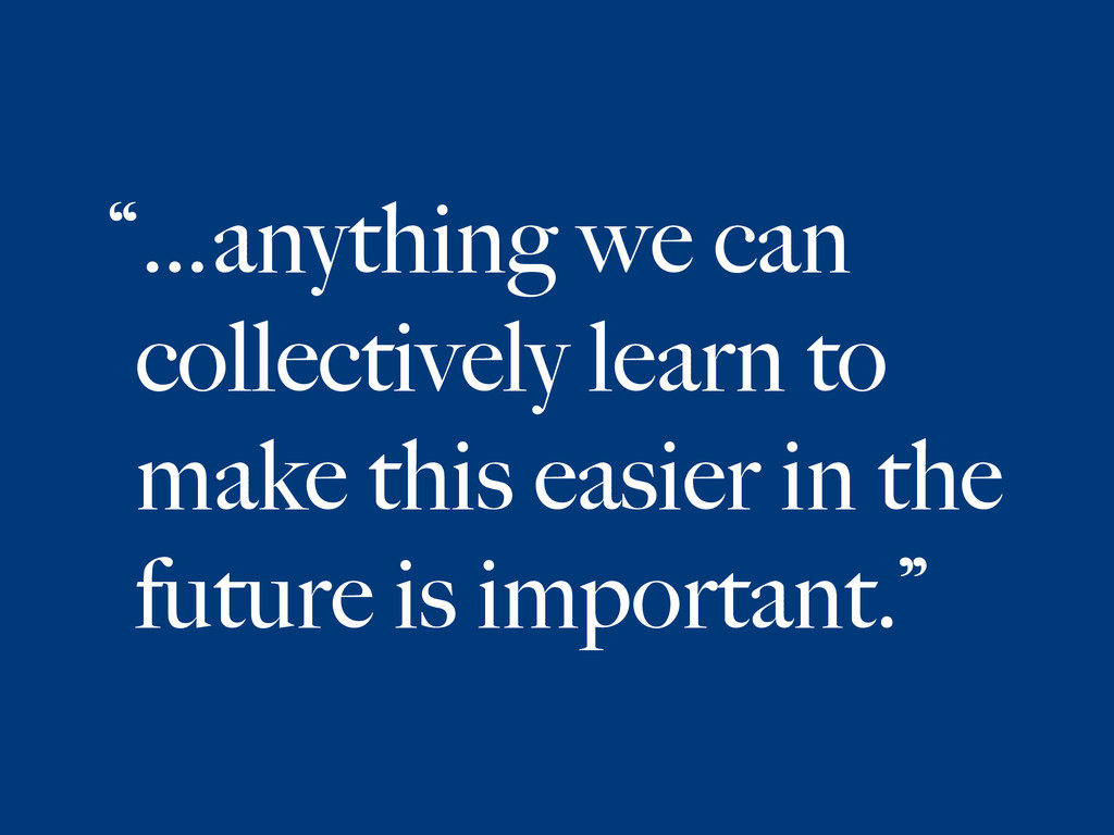 """…anything we can collectively learn to make th..."
